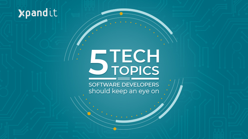 Five tech topics that software developers should keep an eye on