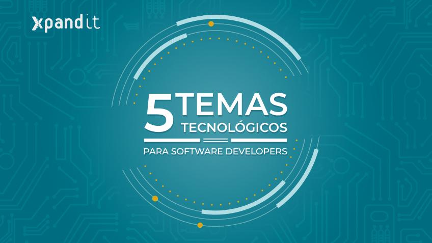 5 temas tecnológicos que os software developers deverão acompanhar de perto