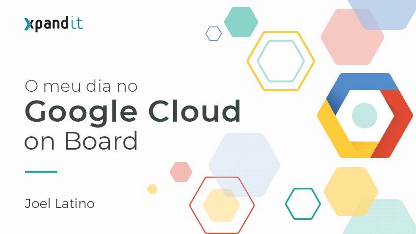 O meu dia no Google Cloud OnBoard