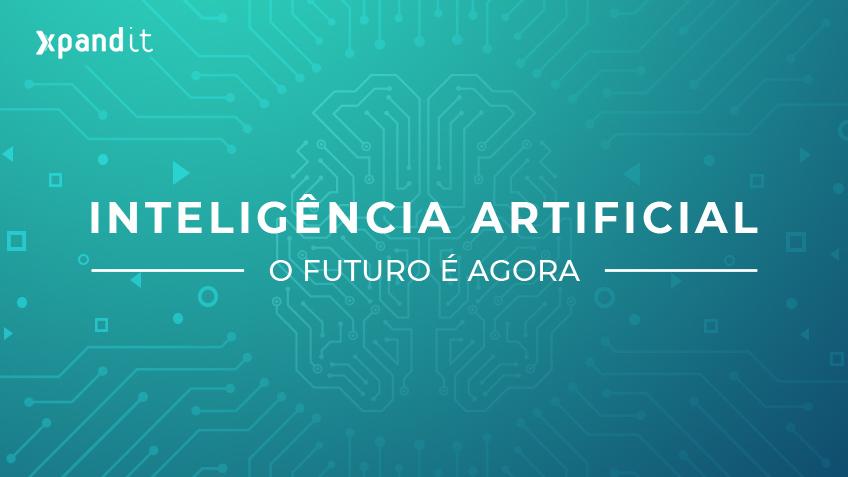 Inteligência Artificial: o Futuro é Agora