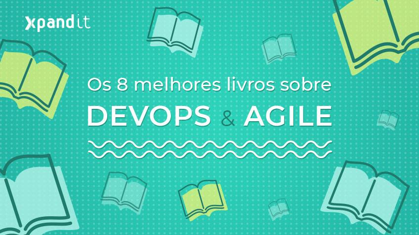 Os 8 melhores livros sobre DevOps e Agile