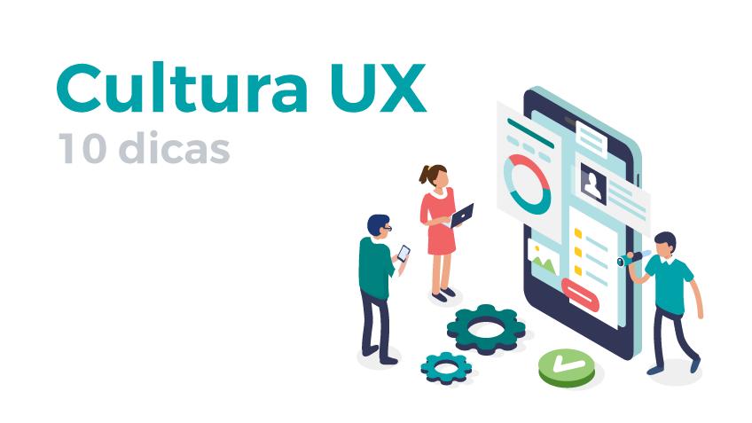 Cultura de UX: 10 dicas que não deves ignorar no desenvolvimento web e mobile