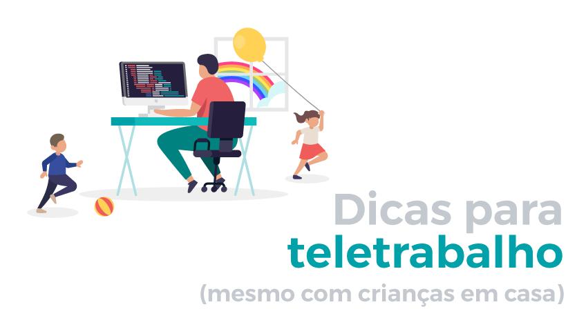 Teletrabalho: boas práticas para trabalhar em casa (miúdos incluídos)